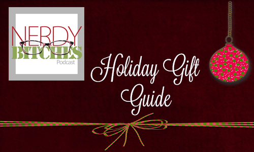 Nerdy Bitches Holiday Gift Guide