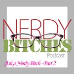 Ask a Nerdy Bitch Part 2