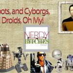 Robots and cyborgs and droids oh my