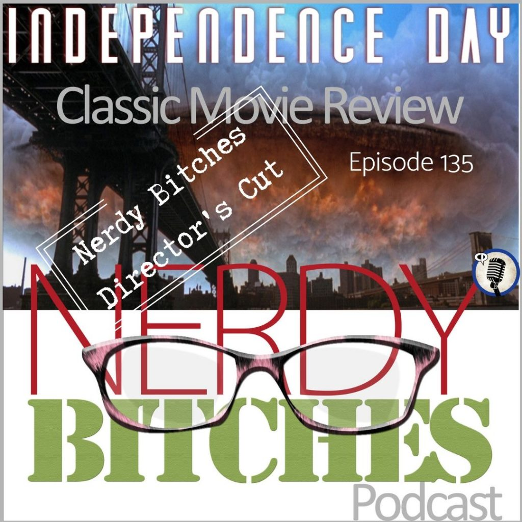 Artwork for Nerdy Bitches Director's Cut version of Episode 69: Independence Day