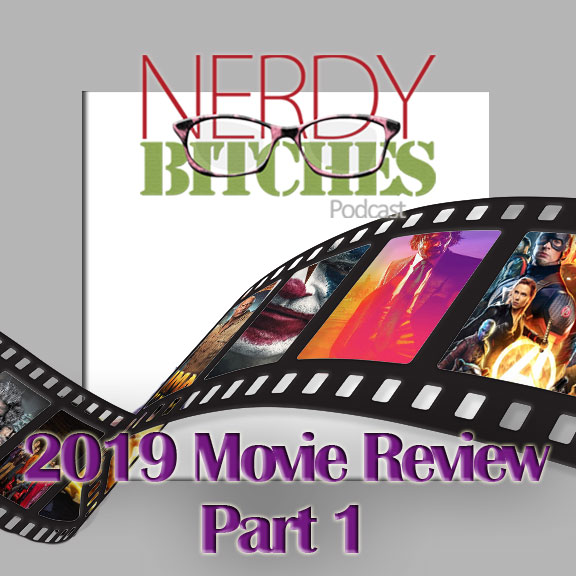 Nerdy Bitches 2019 Movie Review episode artwork