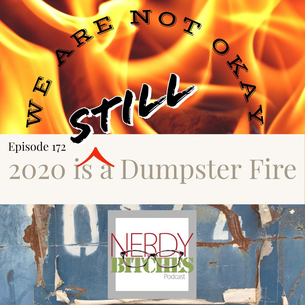 Episode image for 2020 is STILL a Dumpster Fire and We are NOT OKAY  Flaming dumpster with text